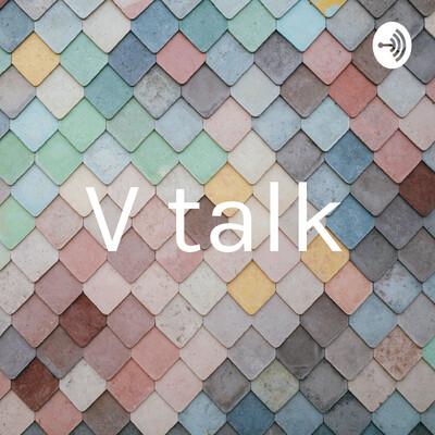 V talk