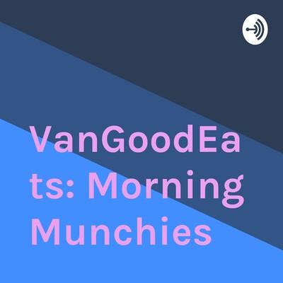 VanGoodEats: Morning Munchies