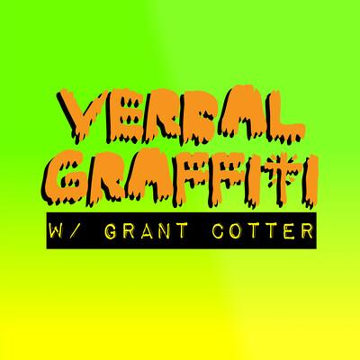 Verbal Graffiti w/ Grant Cotter