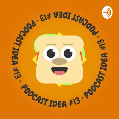 Podcast Idea #13