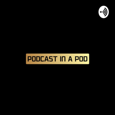 PODCAST IN A POD