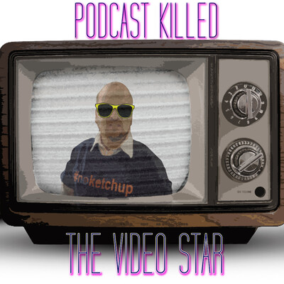 Podcast Killed The Video Star