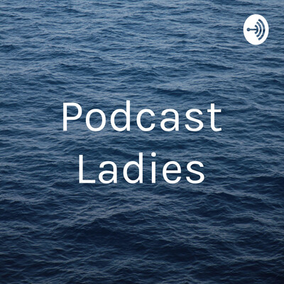 Podcast Ladies