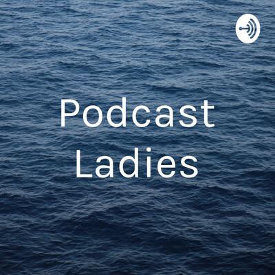 Podcast Ladies
