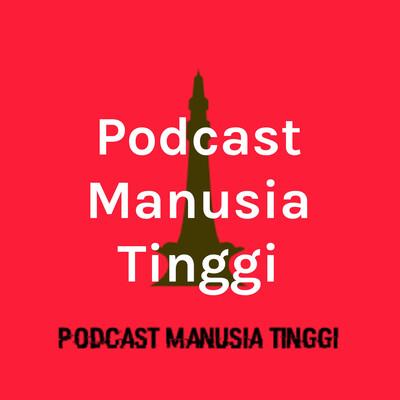 Podcast Manusia Tinggi