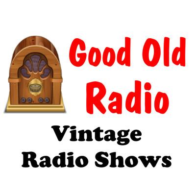 Good Old Radio - Vintage Radio Shows