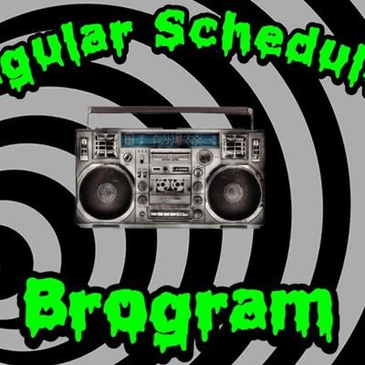 Regular Scheduled Brogram