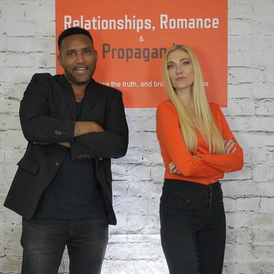 Relationships Romance & Propaganda Podcast