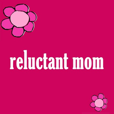 Reluctant Mom Musings