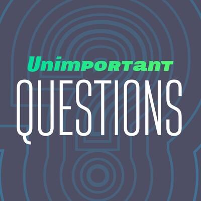 Unimportant Questions Podcast