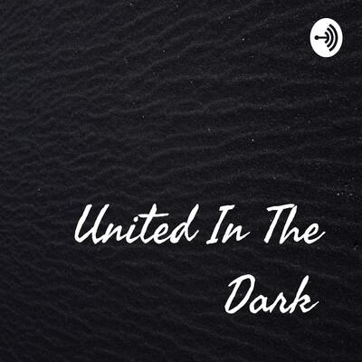 United In The Dark
