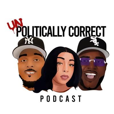 UnPolitically Correct Podcast
