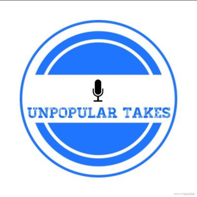 Unpopular Takes