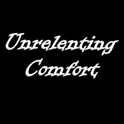 Unrelenting Comfort
