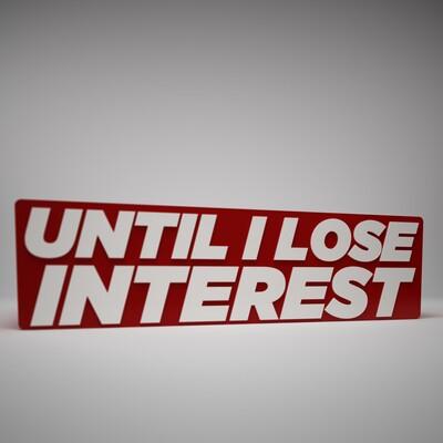 Until I Lose Interest