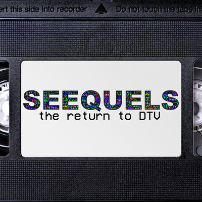 Seequels: The Return to DTV