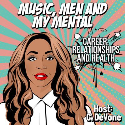 Music, Men & My Mental