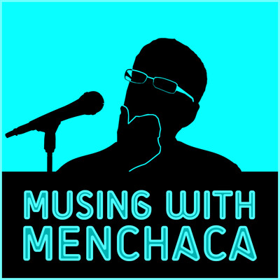 Musing With Menchaca