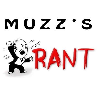 Muzz's Rant