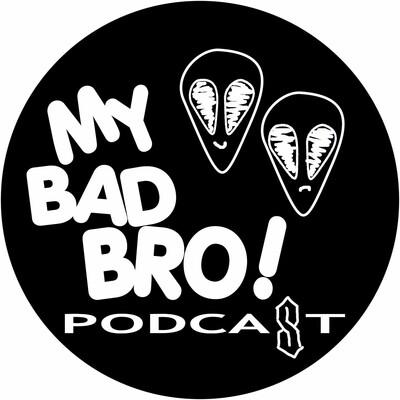 My Bad Bro Podcast