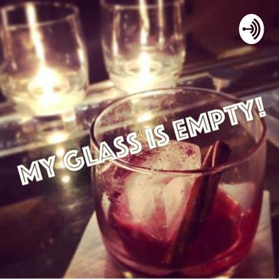 My Glass is Empty!