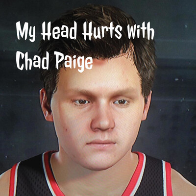 My Head Hurts with Chad Paige