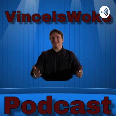 VinceIsWoke Podcast