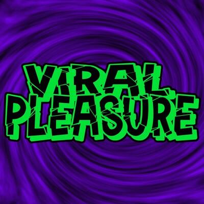 Viral Pleasure
