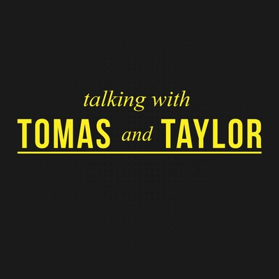 Talking With Tomas and Taylor