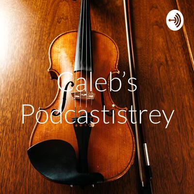 Caleb's Podcastistrey