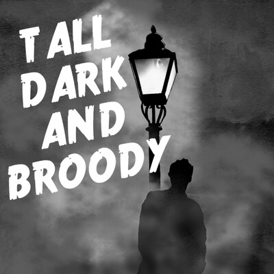 Tall Dark and Broody