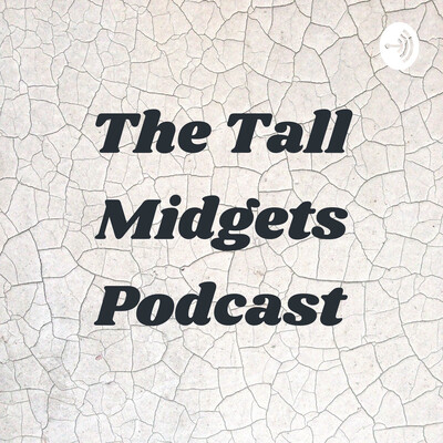 The Tall Midgets Podcast