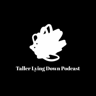 Taller Lying Down Podcast's Podcast