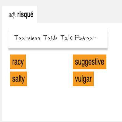 Tasteless Table Talk