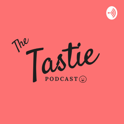 The Tastie Podcast