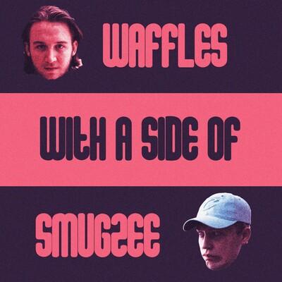 Waffles And Smugzee
