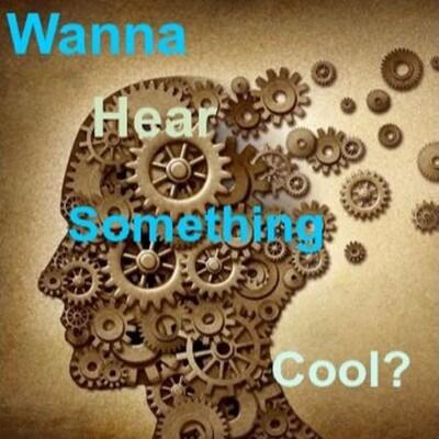 Wanna Hear Something Cool