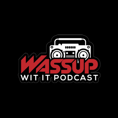 Wassup Wit It Podcast