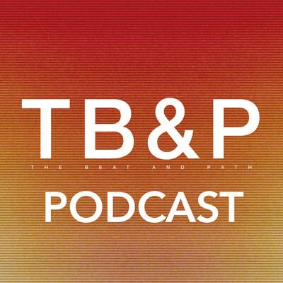 TB&P – The Beat & Path Podcast