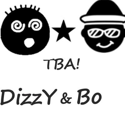 TBA! with DizzY & Bo