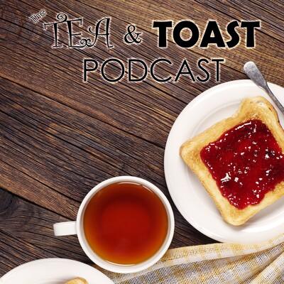 Tea and Toast Podcast