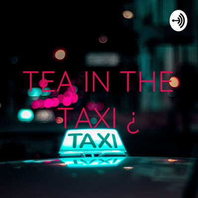 TEA IN THE TAXI ¿