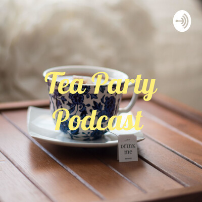 Tea Party Podcast