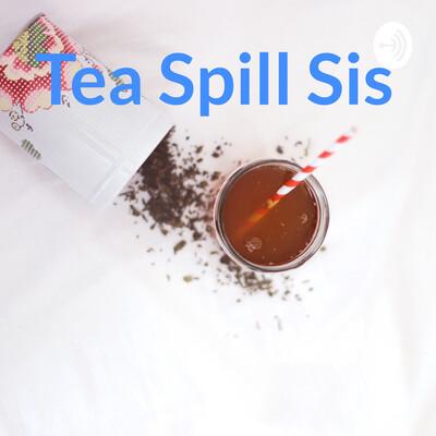 Tea Spill Sis