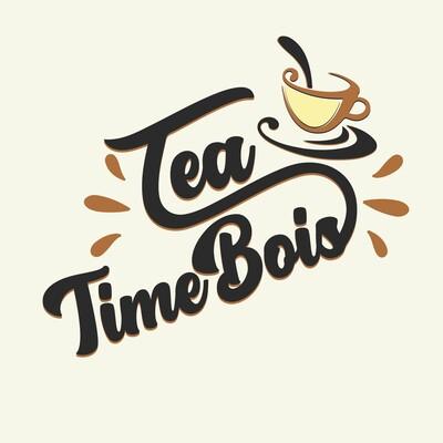 Tea Time Bois