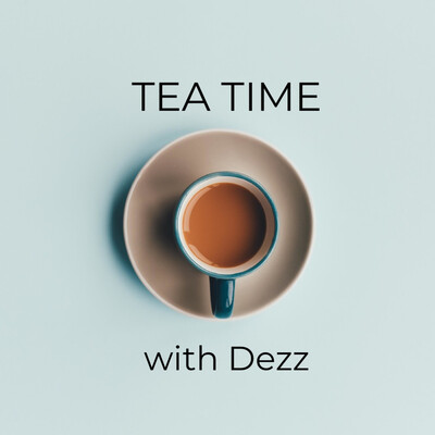Tea Time with Dezz