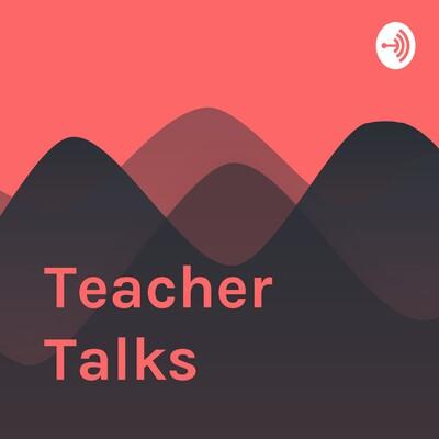 Teacher Talks