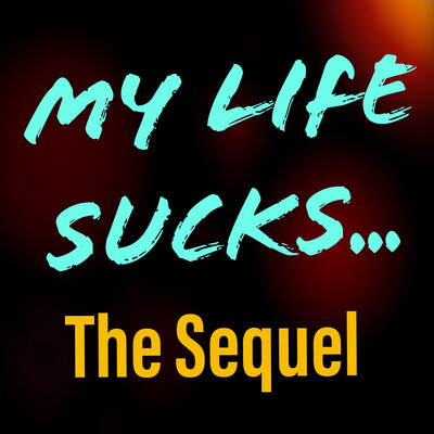 My Life Sucks... The Sequel