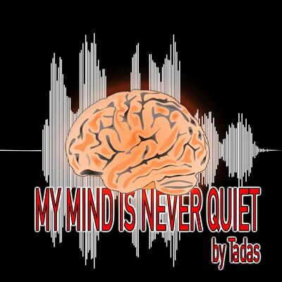 My Mind Is Never Quiet