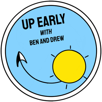 Up Early with Ben and Drew